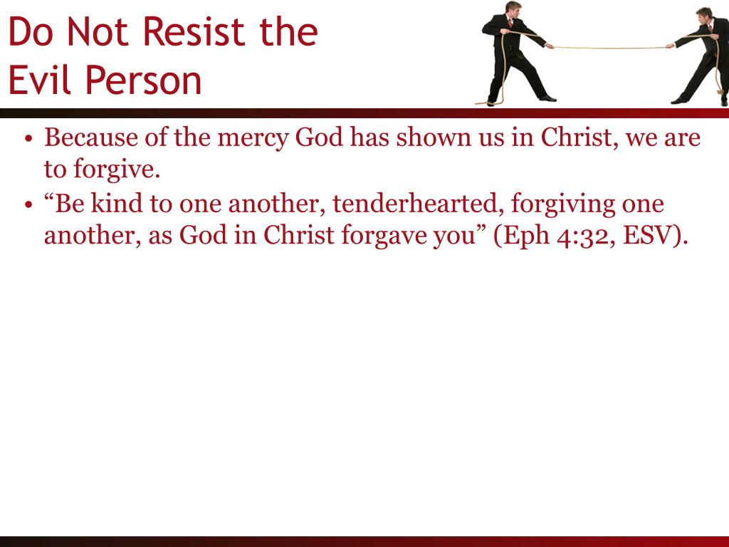 Because of the mercy God has shown us in Christ, we are to forgive.