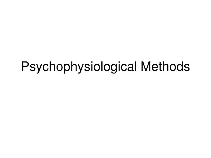 Psychophysiological Methods
