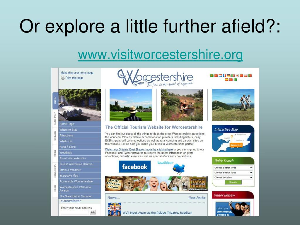 Or explore a little further afield?: