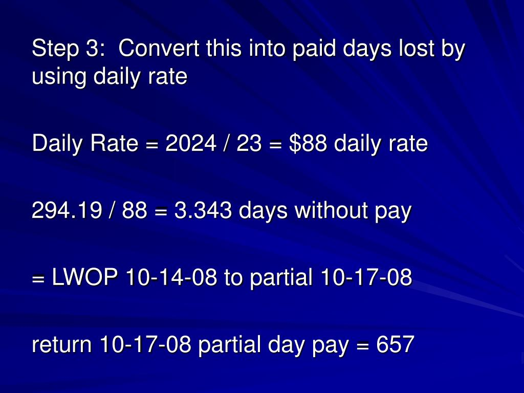 Step 3:  Convert this into paid days lost by using daily rate