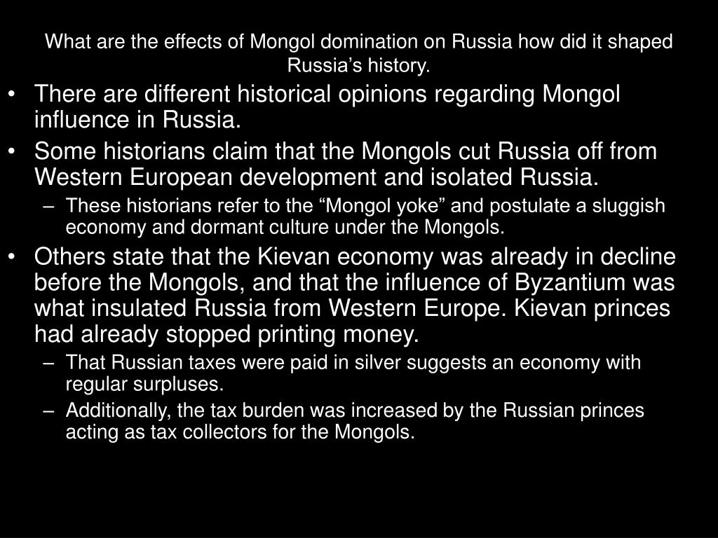 mongol yoke impact on russias development The impact of the mongol rule in russia was that the russian people turned into a highly monastic people, the country was divided and made weaker, it was protected from powerful neighbors such as this led to the inability for russia to develop its intellectual pursuits, political parties or structure and economic system.