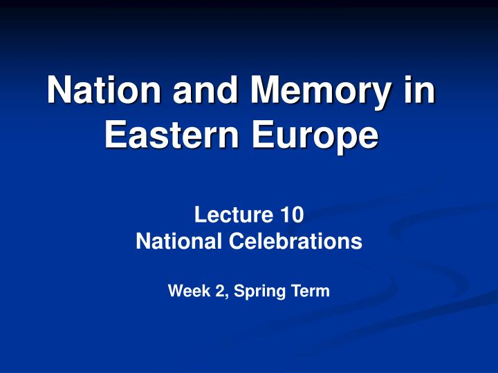 Nation and memory in eastern europe l.jpg