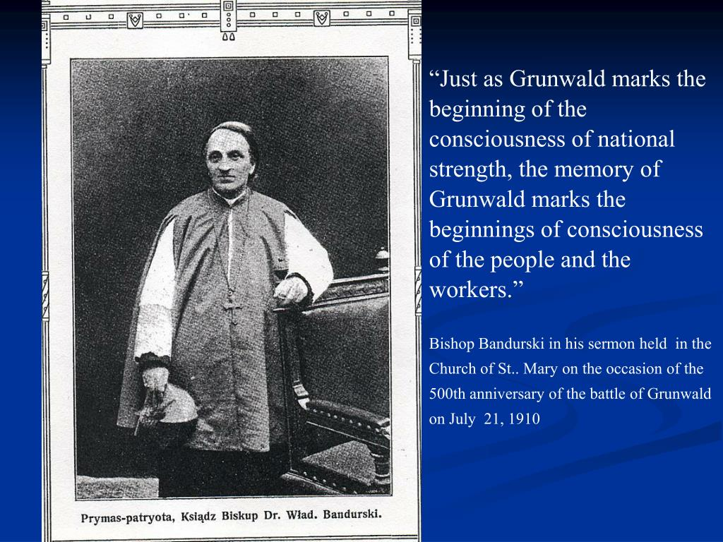 """Just as Grunwald marks the beginning of the consciousness of national strength, the memory of Grunwald marks the beginnings of consciousness of the people and the workers."""