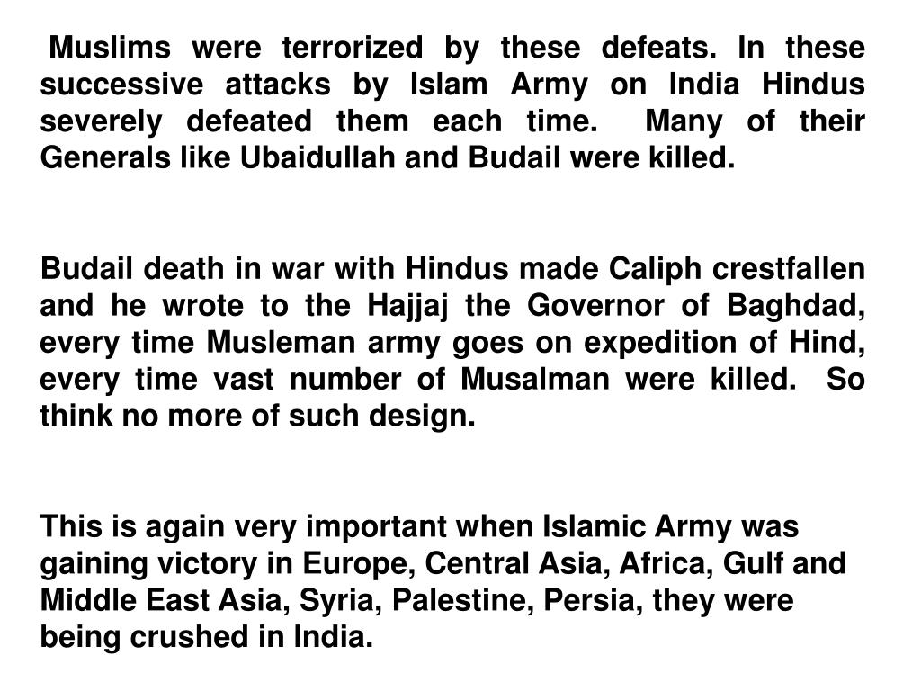 Muslims were terrorized by these defeats. In these successive attacks by Islam Army on India Hindus severely defeated them each time.  Many of their Generals like Ubaidullah and Budail were killed.