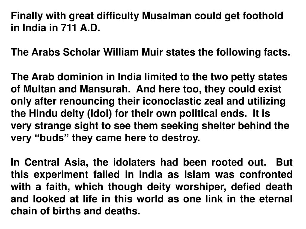 Finally with great difficulty Musalman could get foothold in India in 711 A.D.