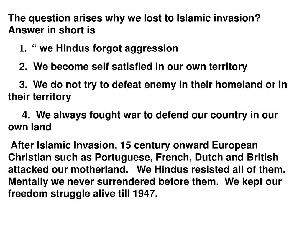 The question arises why we lost to Islamic invasion? Answer in short is