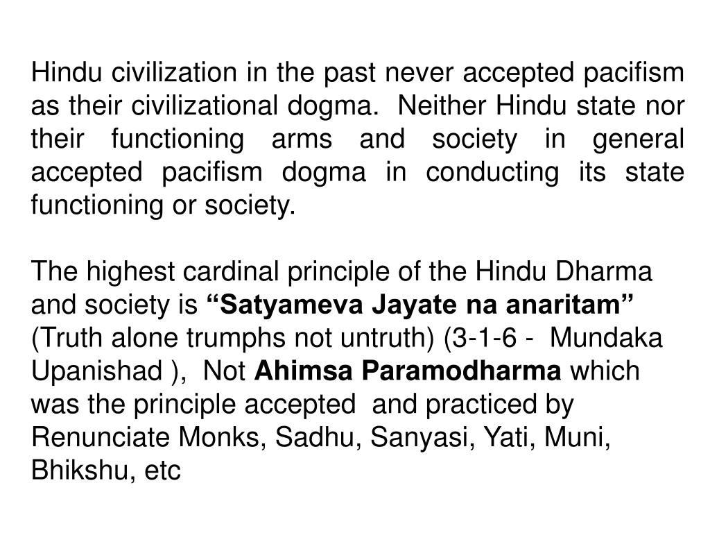 Hindu civilization in the past never accepted pacifism as their civilizational dogma.  Neither Hindu state nor their functioning arms and society in general accepted pacifism dogma in conducting its state functioning or society.