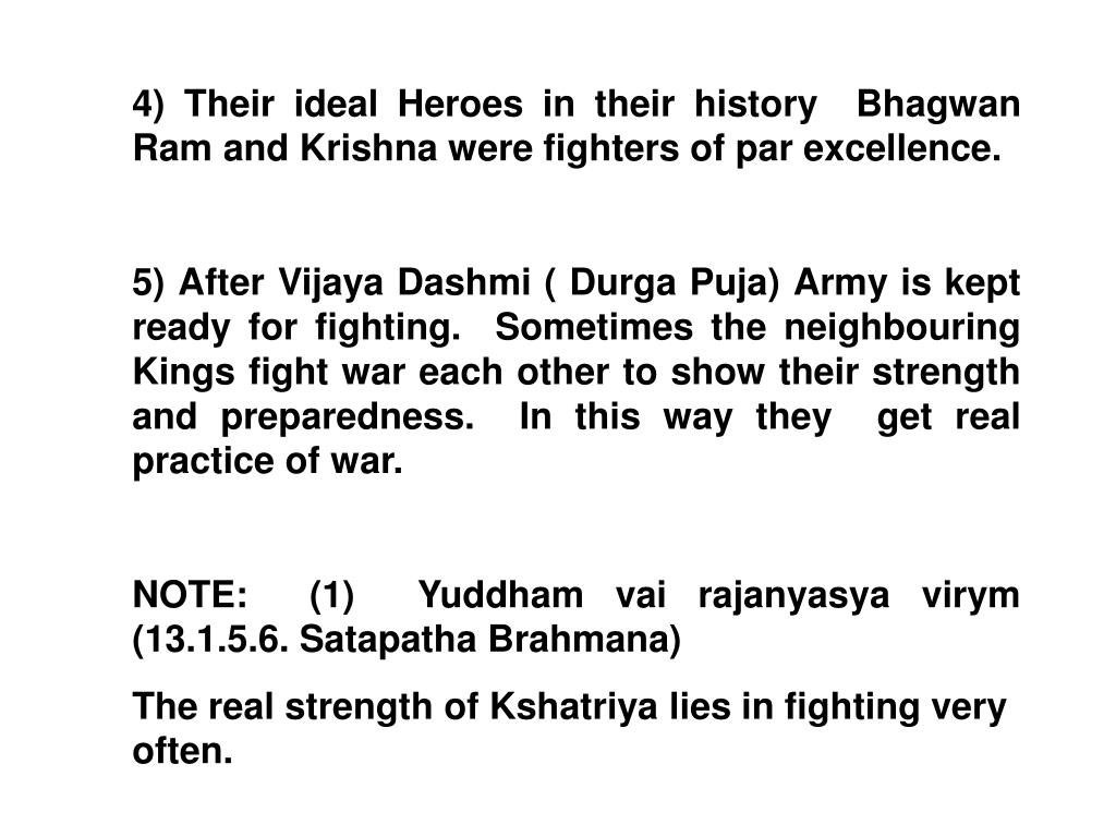 4) Their ideal Heroes in their history  Bhagwan Ram and Krishna were fighters of par excellence.