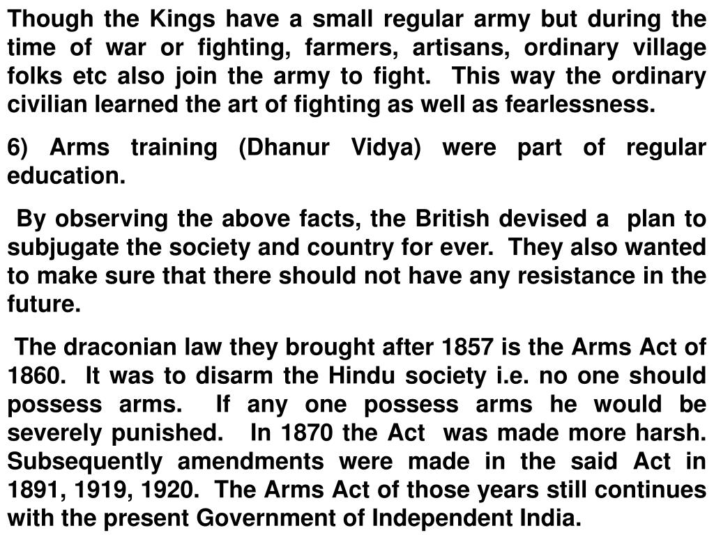 Though the Kings have a small regular army but during the time of war or fighting, farmers, artisans, ordinary village folks etc also join the army to fight.  This way the ordinary civilian learned the art of fighting as well as fearlessness.