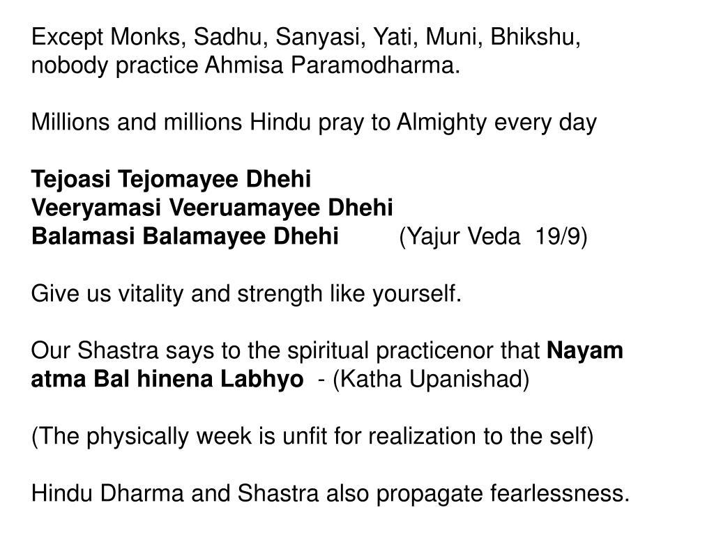 Except Monks, Sadhu, Sanyasi, Yati, Muni, Bhikshu, nobody practice Ahmisa Paramodharma.