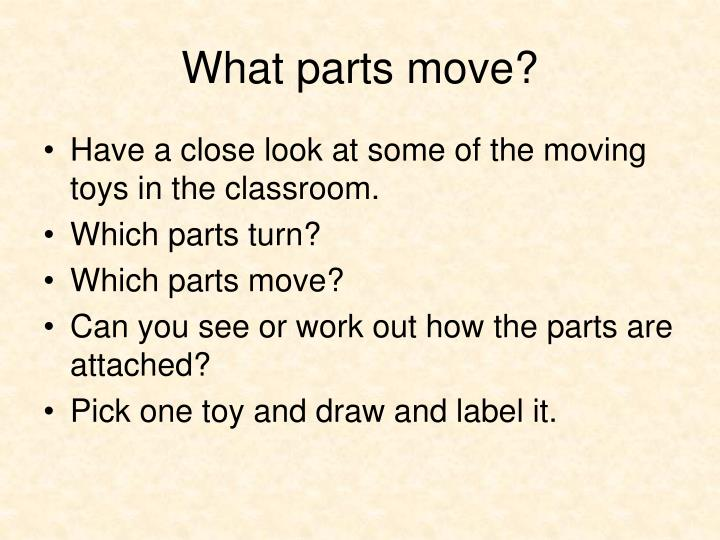 What parts move