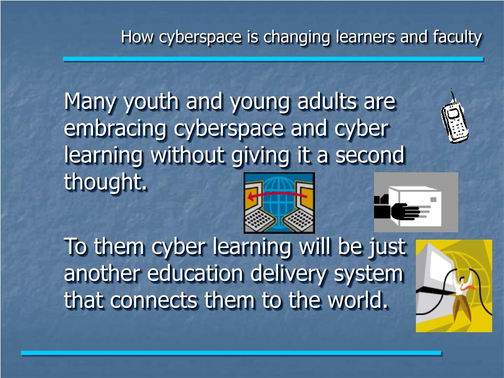 How cyberspace is changing learners and faculty