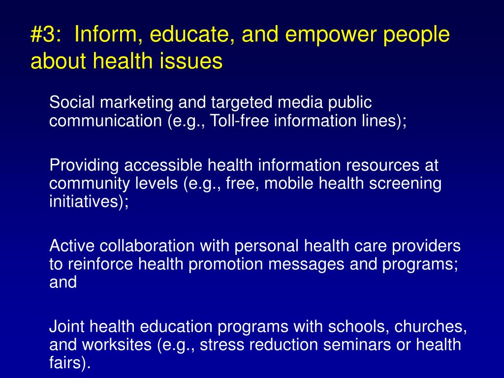 #3:  Inform, educate, and empower people about health issues