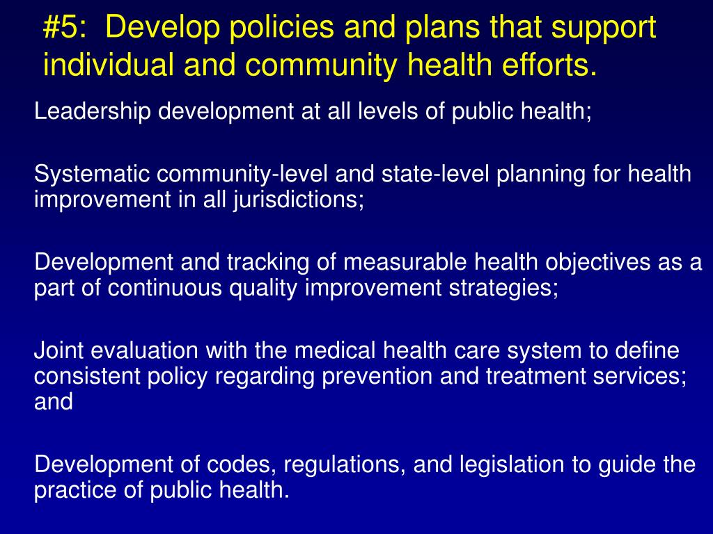 #5:  Develop policies and plans that support individual and community health efforts.