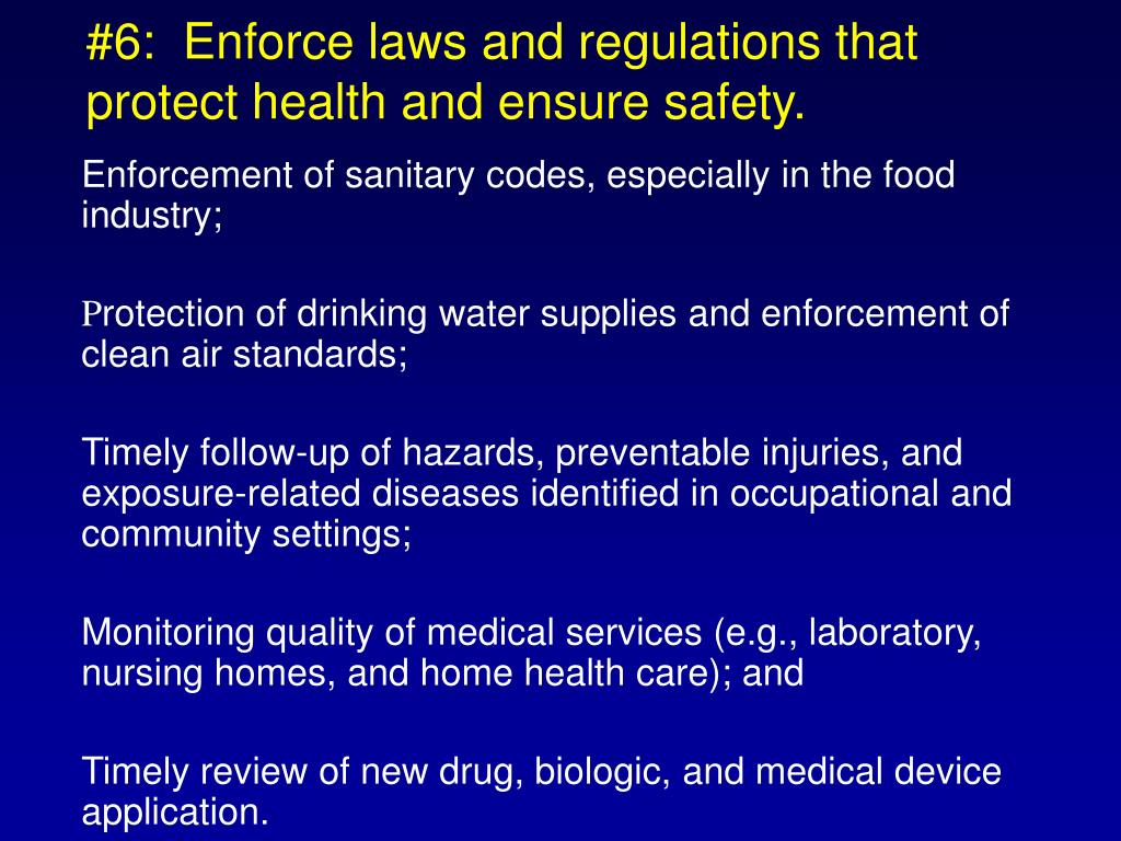 #6:  Enforce laws and regulations that protect health and ensure safety.