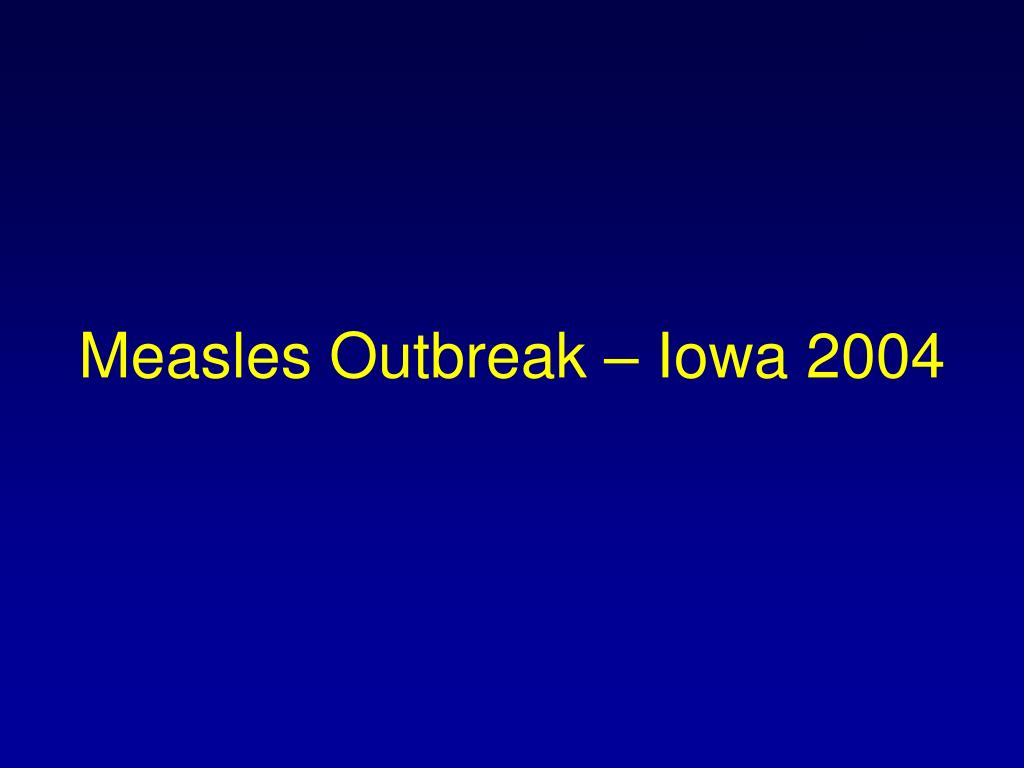 Measles Outbreak – Iowa 2004