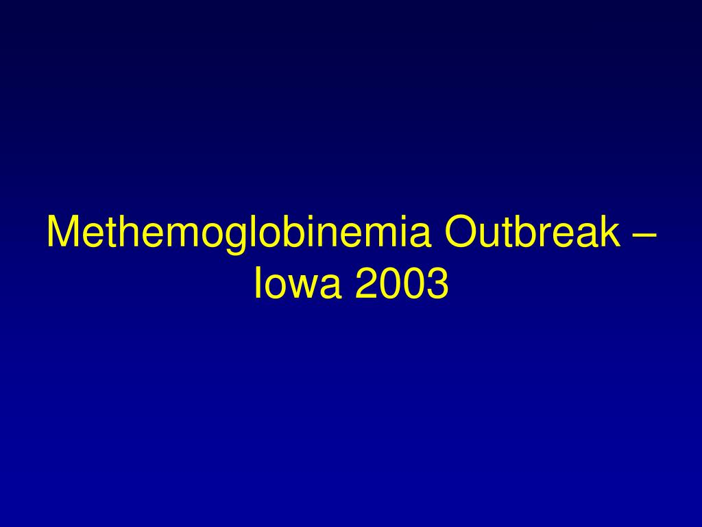 Methemoglobinemia Outbreak – Iowa 2003