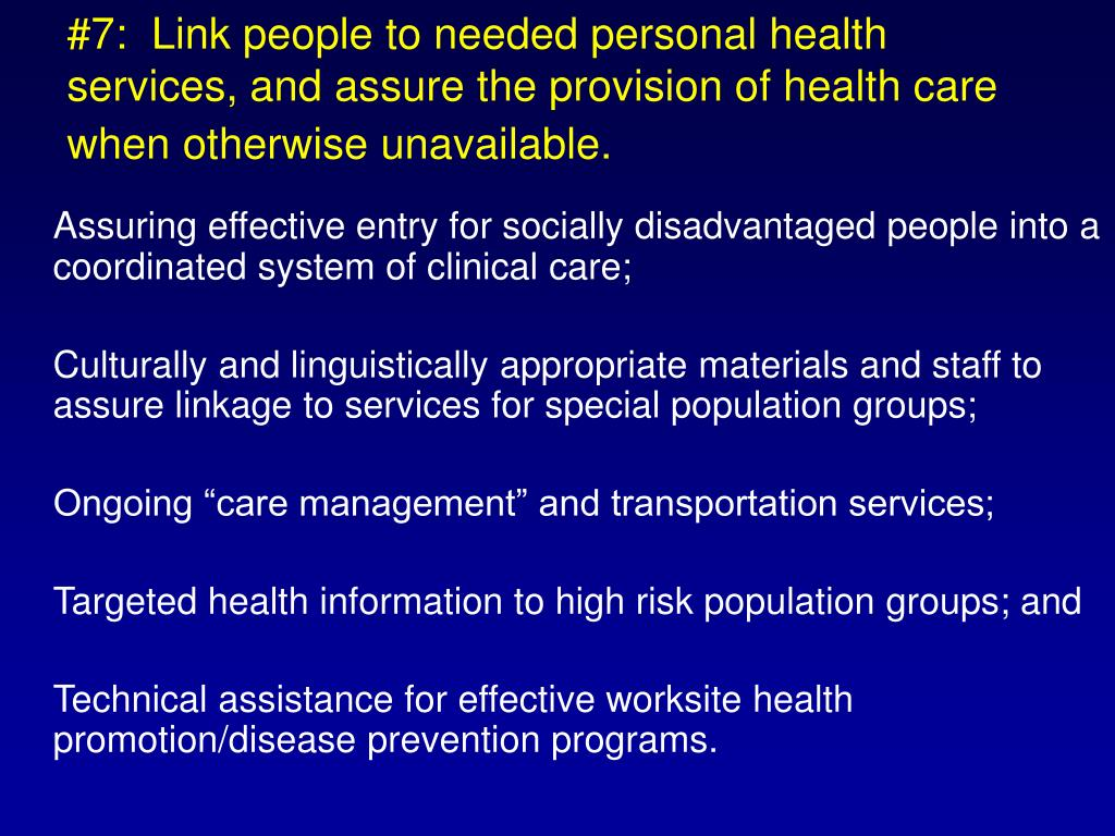 #7:  Link people to needed personal health services, and assure the provision of health care when otherwise unavailable.