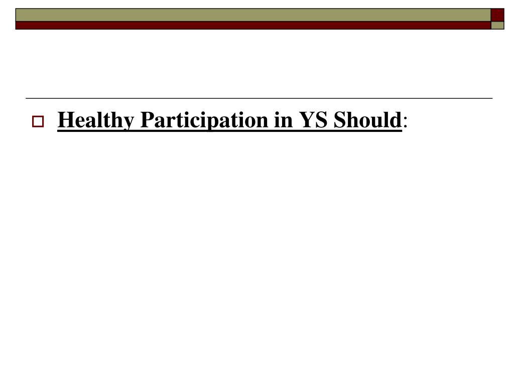 Healthy Participation in YS Should