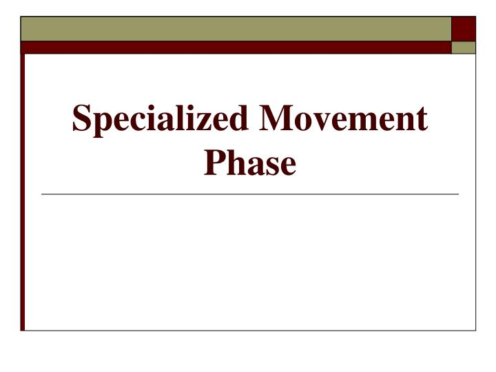 Specialized movement phase l.jpg
