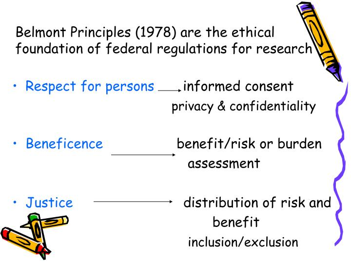 Belmont principles 1978 are the ethical foundation of federal regulations for research l.jpg