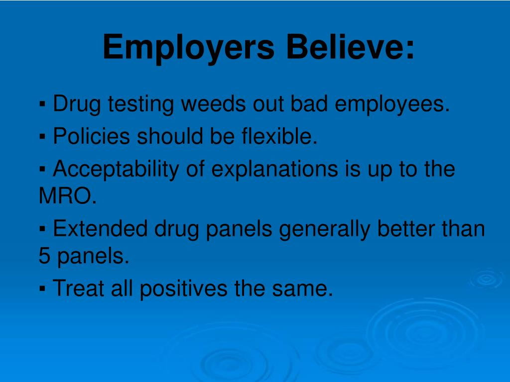 Drug testing weeds out bad employees.