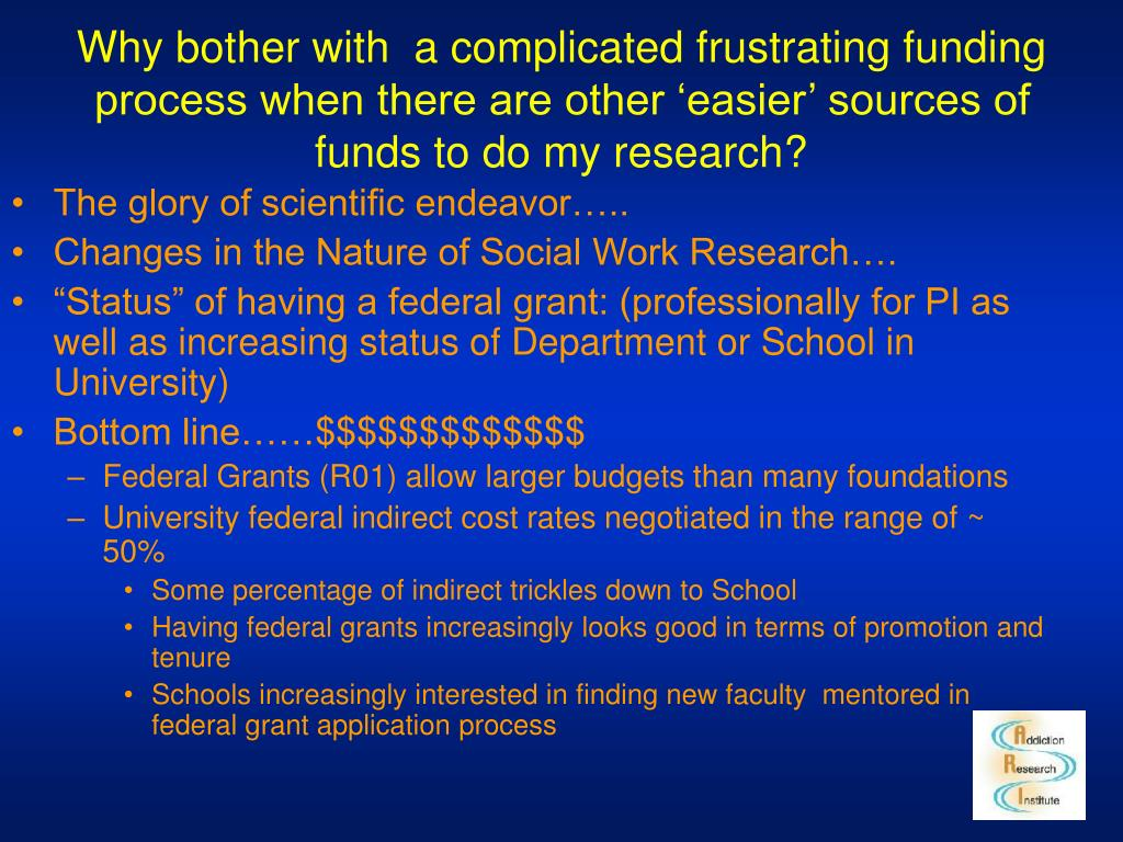 Why bother with  a complicated frustrating funding process when there are other 'easier' sources of funds to do my research?