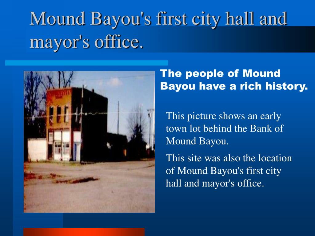 mound bayou The story of mound bayou, miss, is as improbable as it is inspiring in 1887, former slaves founded the town in the mississippi delta wilderness as a haven for former slaves.