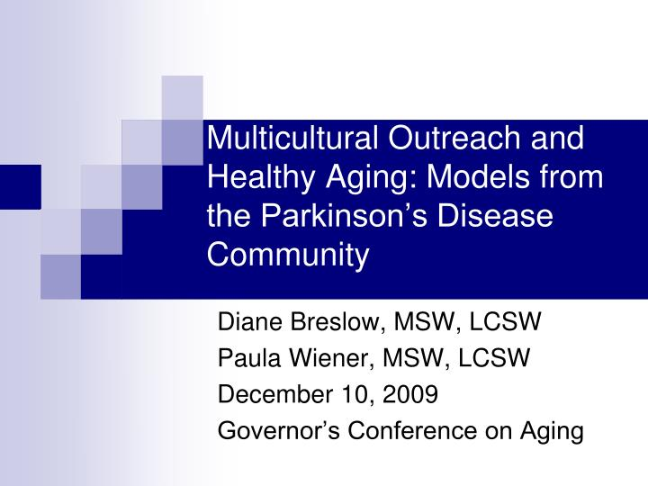 Multicultural outreach and healthy aging models from the parkinson s disease community