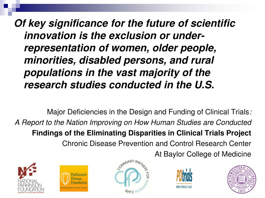 Of key significance for the future of scientific innovation is the exclusion or under-representation of women, older people, minorities, disabled persons, and rural populations in the vast majority of the research studies conducted in the U.S.