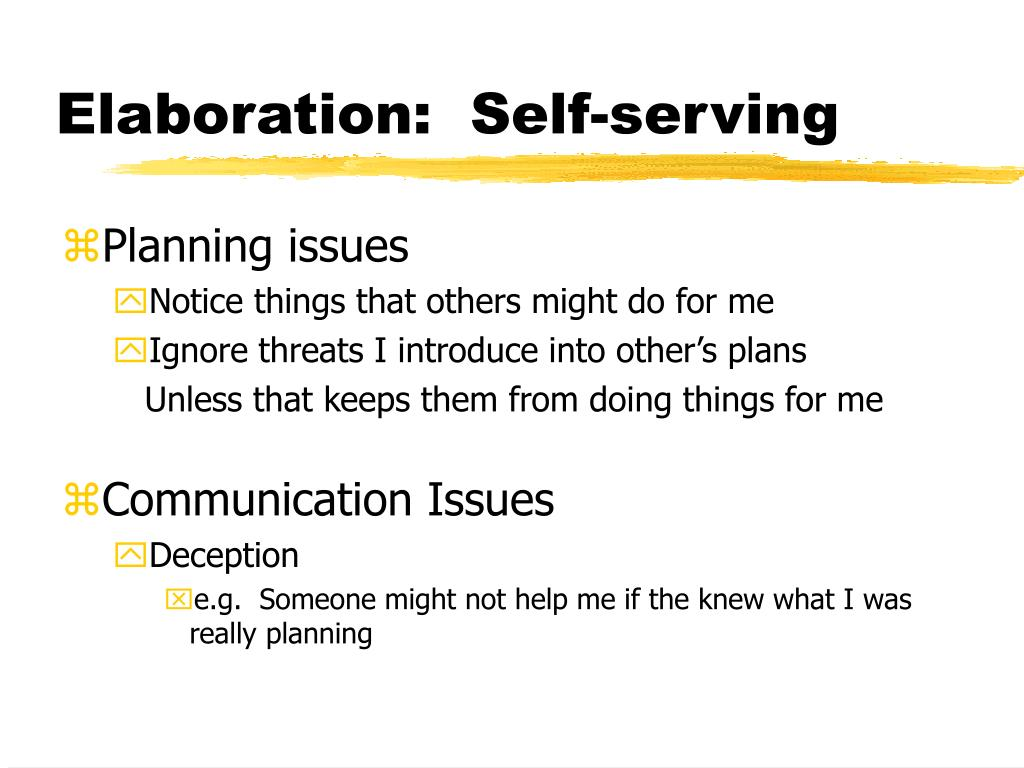 Elaboration:  Self-serving