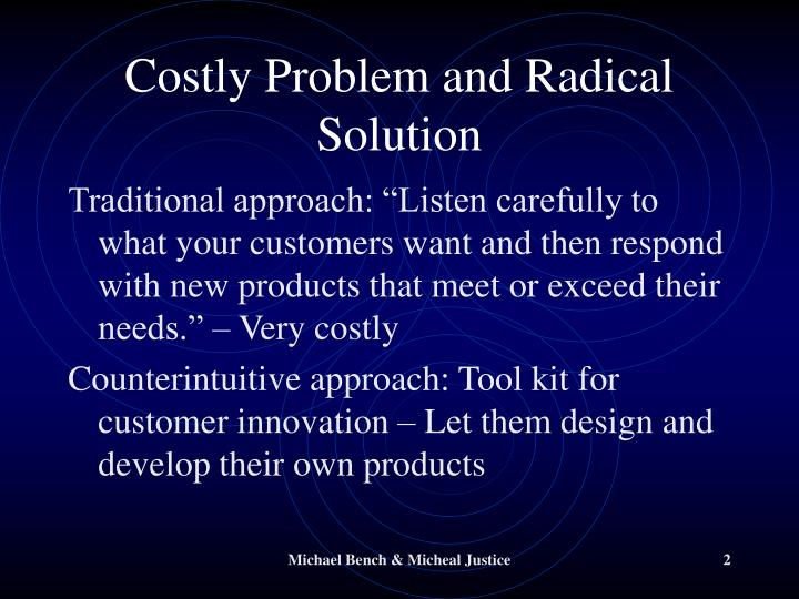 Costly problem and radical solution