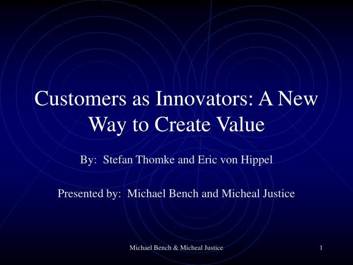 Customers as innovators a new way to create value