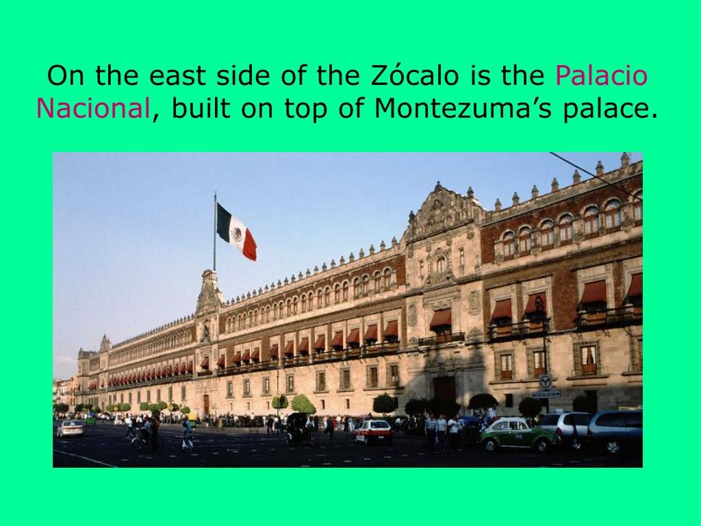 On the east side of the Zócalo is the