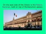 on the east side of the z calo is the palacio nacional built on top of montezuma s palace