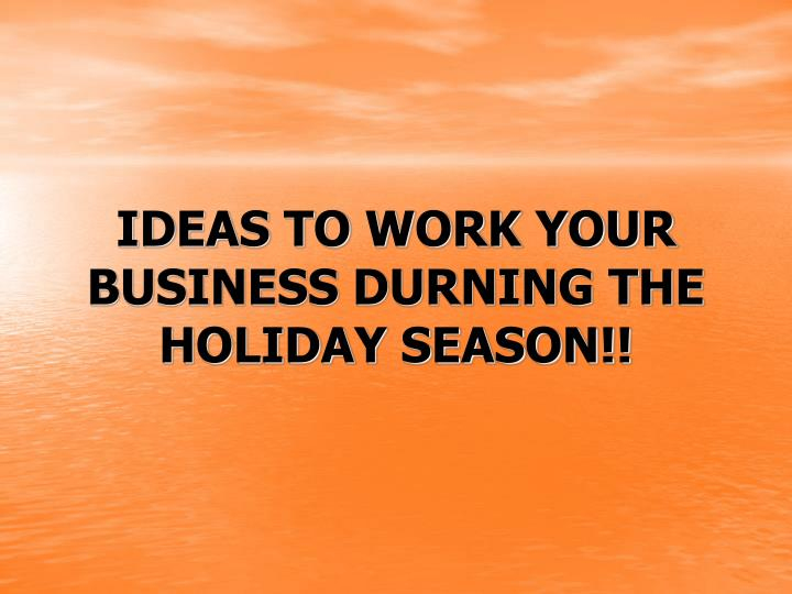 Ideas to work your business durning the holiday season l.jpg