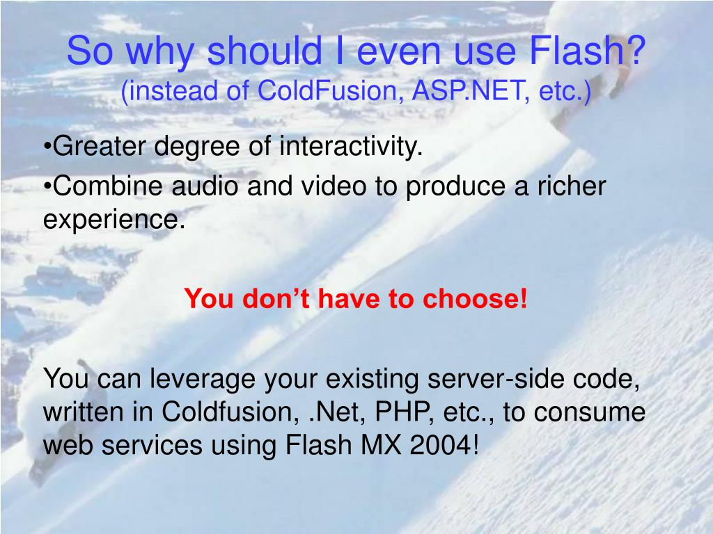 So why should I even use Flash?