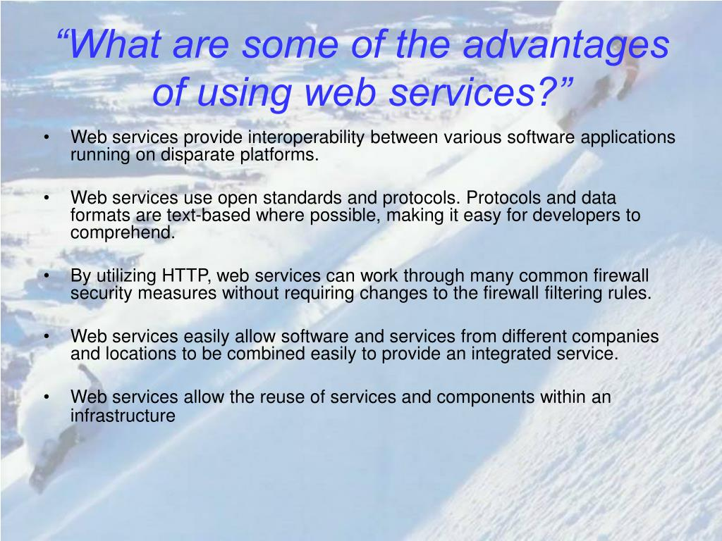 """What are some of the advantages of using web services?"""