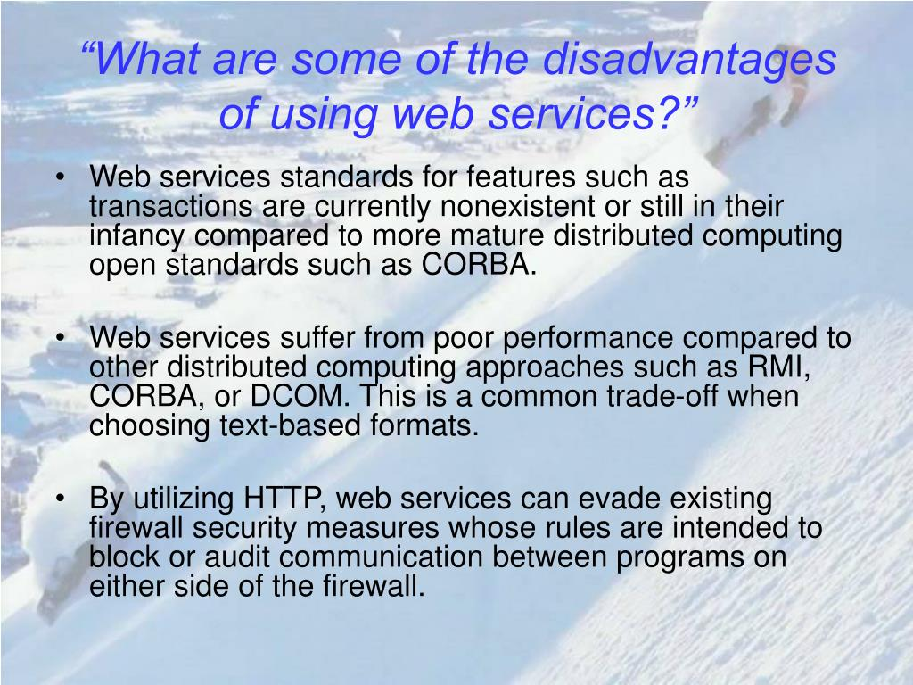 """What are some of the disadvantages of using web services?"""