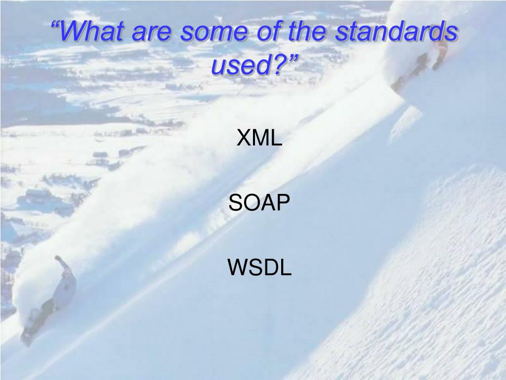 """What are some of the standards used?"""