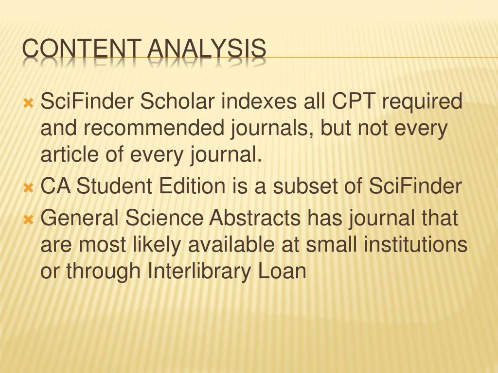 SciFinder Scholar indexes all CPT required and recommended journals, but not every article of every journal.
