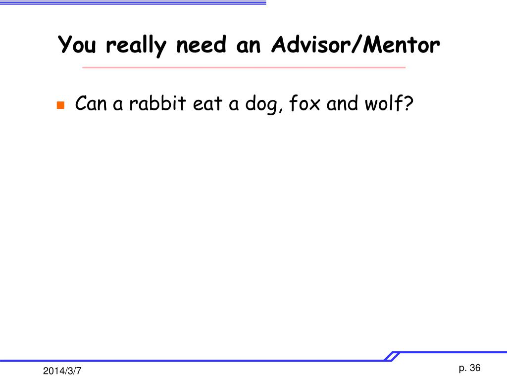 You really need an Advisor/Mentor
