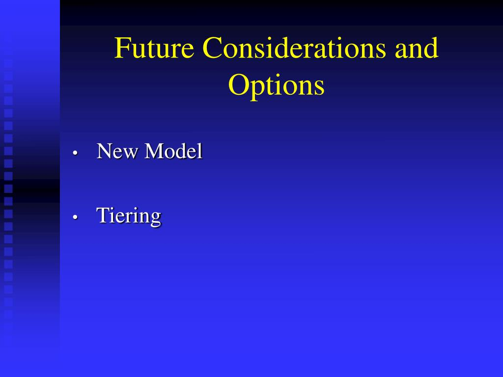 Future Considerations and Options