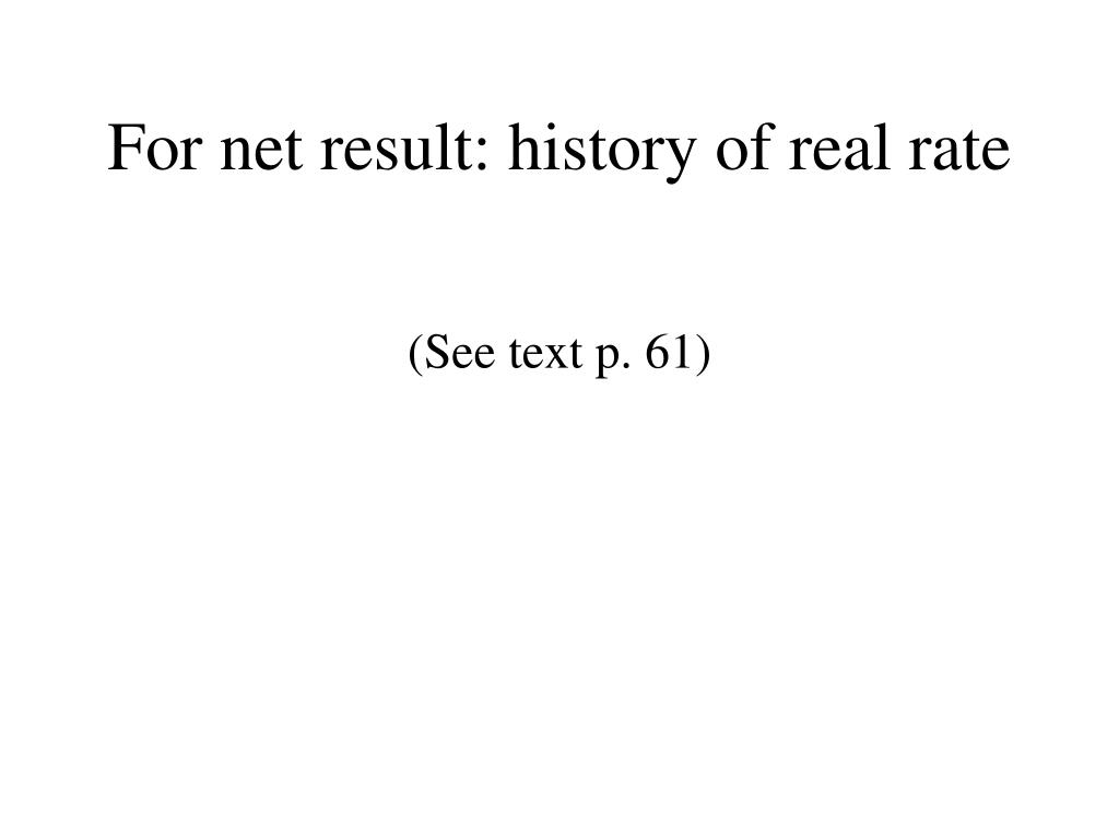 For net result: history of real rate