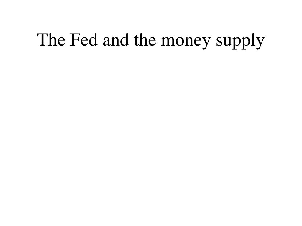 The Fed and the money supply