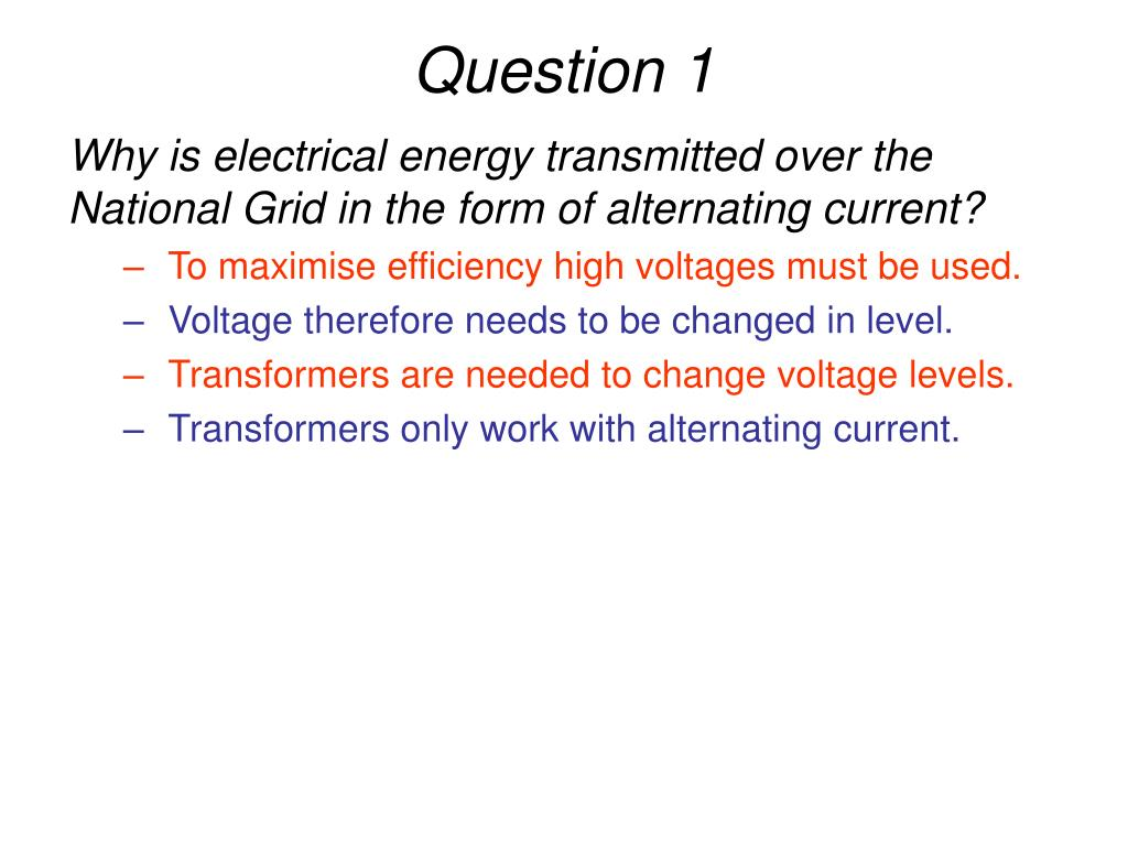 Why is electrical energy transmitted over the National Grid in the form of alternating current?