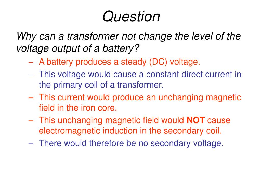 Why can a transformer not change the level of the voltage output of a battery?