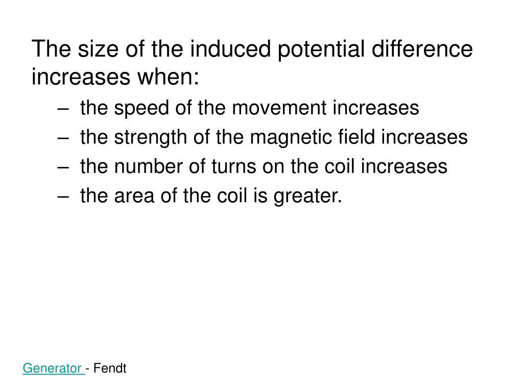 The size of the induced potential difference increases when: