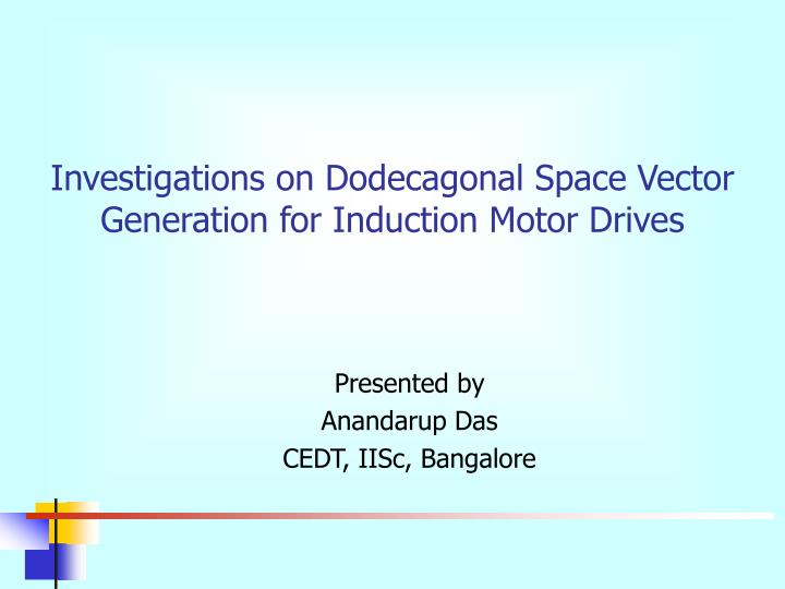 Investigations on dodecagonal space vector generation for induction motor drives l.jpg
