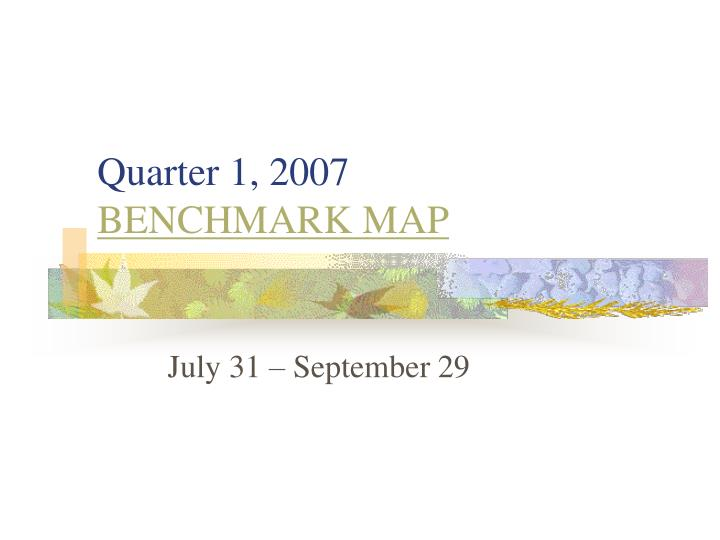Quarter 1 2007 benchmark map